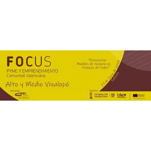 Focus Pyme y Emprendimiento Alto y Medio Vinlopó 2019 «Reinventar Modelos de Negocio en Tiempos de Redes»